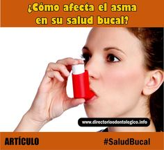 SALUD BUCAL: ¿Cómo afecta el asma en su salud bucal? | Directorio Odontológico