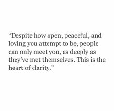 --People can only meet you, as deeply as they've met themselves.--