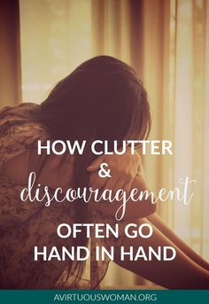 How Clutter and Discouragement Go Hand in Hand @ AVirtuousWoman.org