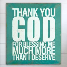 """Thank you God Plaque- """"Thank You God for Blessing Me much more than I deserve."""" An inspiring message when you need a reminder of what"""