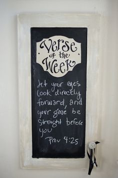 verse of the week chalkboard - cute  Such a good idea!!!