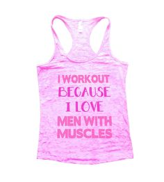 I Workout Because I Love Men With Muscles Burnout Tank Top By BurnoutTankTops.com - 640