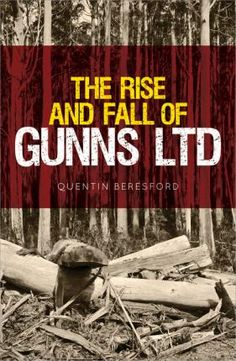 The Rise and Fall of Gunns Ltd At its peak, Gunns Ltd had a market value of $1 billion, was listed on the ASX 200, was the largest employer in the state of Tasmania and its largest private landowner. Most of its profits came from woodchipping, mainly from clear-felled old-growth forests.  Its collapse in 2012 was a major national news story, as was the arrest of its CEO for insider trading. Quentin Beresford illuminates for the first time the dark corners of the Gunns empire.