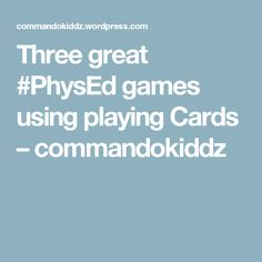 Three great #PhysEd games using playing Cards – commandokiddz