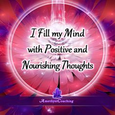 Today's Affirmation: I Fill My Mind With Positive And Nourishing Thoughts  <3  #affirmation #coaching