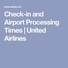Check-in and Airport Processing Times   United Airlines