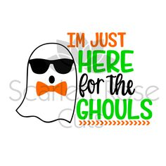 I'm just Here for the Ghouls Halloween SVG cut file for silhouette cameo and cricut by ScarlettRoseCuts on Etsy