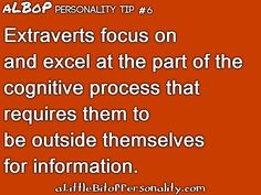 A Little Bit of Personality: aLBoP Personality Tips Extraverts focus on and excel at the part of the cognitive process that requires them to be outside themselves for information. Extroverted Introvert, Estj, Ambivert, Mbti Personality, Personal Goals, Psychology Facts, Inspire Others, Words, Tips