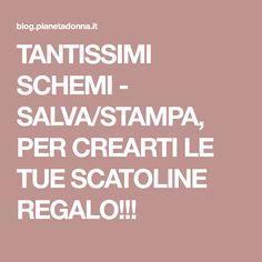 TANTISSIMI SCHEMI - SALVA/STAMPA, PER CREARTI LE TUE SCATOLINE REGALO!!!