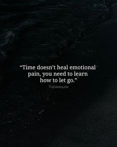 Time doesnt heal emotional pain you need to learn how to let go. . . . . . . #quotes #emotions #heal #emotional #loveqoutes #instaquote #time #healing #heal #letgo