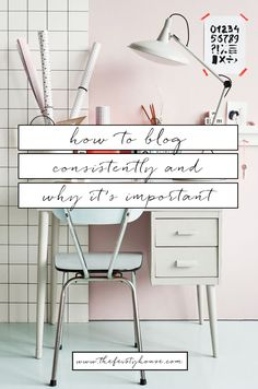 BLOG HAPPY // How to Blog Consistently and Why It's Important | The Feisty House