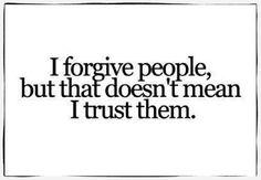 Trust is a real big deal for me.  If I lose it, I'm pretty much done.