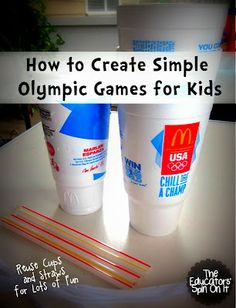 Olympic Fun with Cups - Great ideas for games with kids using mcdonalds cups. Awesome!