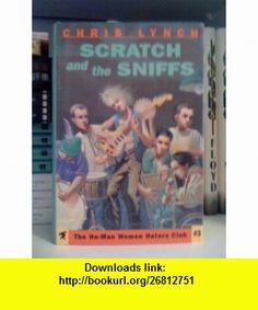 Scratch and the Sniffs (He-Man Women Haters Club) (9780060274160) Chris Lynch , ISBN-10: 0060274166  , ISBN-13: 978-0060274160 ,  , tutorials , pdf , ebook , torrent , downloads , rapidshare , filesonic , hotfile , megaupload , fileserve