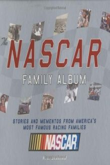 The NASCAR Family Album  Stories and Mementos From America's Most Famous Racing Family, 978-1932855586, H. A. Branham, Chronicle Books