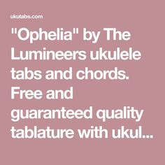 """Ophelia"" by The Lumineers ukulele tabs and chords. Free and guaranteed quality tablature with ukulele chord charts, transposer and auto scroller. Ukulele Chords Disney, Ukulele Tabs Songs, Uke Tabs, Guitar Songs, Guitar Chords, The Lumineers, Singing Quotes, Ukulele Songs, Tablature"