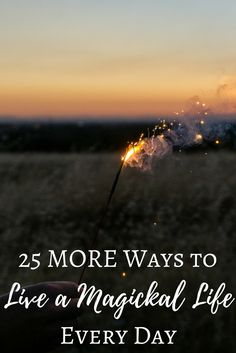 25 MORE Ways to Live a Magickal Life Every Day from the Witch of Lupine Hollow