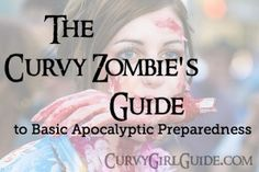 The Curvy Zombies Guide to Basic Apocalyptic Preparedness | Curvy Girl Guide