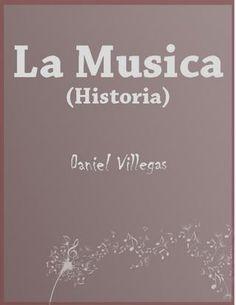 Historia de la música  Trata la historia de la música que hoy conocemos.