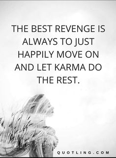 Karma Quotes   The best revenge is always to just happily move on and let karma do the rest.