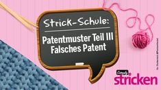 Simply kreativ Strickschule: Patentmuster Teil 3 – Falsches Patent