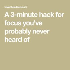 A 3-minute hack for focus you've probably never heard of