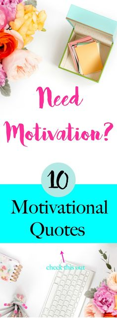 Need Motivation? Here are 10 Motivational Quotes!