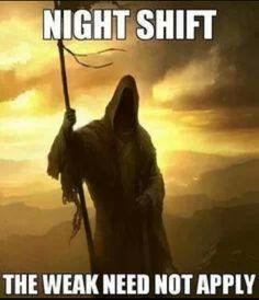 Elfstones of Shannara - the Reaper Night Shift Problems, Night Shift Humor, Night Shift Nurse, Don't Fear The Reaper, Grim Reaper, Medical Humor, Nurse Humor, Pharmacy Humor, The Last Warrior
