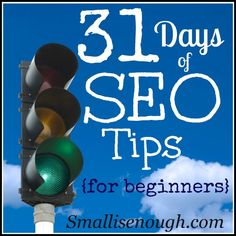 SEO Tips {for beginners} These SEO Tips for beginners should be simple~ I'm learning right along with you. 31 Days and 31 SEO Tips.   @ Smallisenough.com