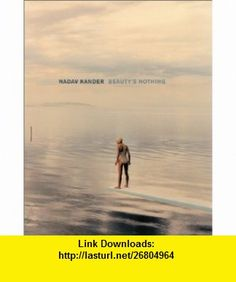Nadav Kander Beautys Nothing (9781892041401) Nadav Kander, Gerard Malanga, Nick Cave, Peter Carey, Julia Alvarez, Rachel Cusk , ISBN-10: 1892041405  , ISBN-13: 978-1892041401 ,  , tutorials , pdf , ebook , torrent , downloads , rapidshare , filesonic , hotfile , megaupload , fileserve