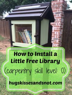 How to Install a Little Free Library - Hugs, Kisses and Snot