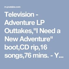 """Television - Adventure LP Outtakes,""""I Need a New Adventure"""" boot,CD rip,16 songs,76 mins. - YouTube"""