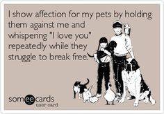 I show affection for my pets by holding them