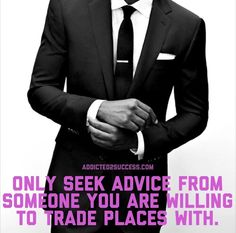 seek advice from someone you're willing to trade places with