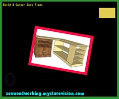 Build A Corner Desk Plans 122137 - Woodworking Plans and Projects!