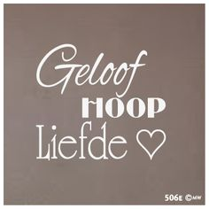 Muursticker Geloof Hoop Liefde Afrikaans Quotes, Dutch Quotes, Postive Quotes, Faith Hope Love, Beautiful Words, Me Quotes, Lyrics, Bible, Peace