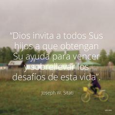 """""""Dios invita a todos Sus hijos a que obtengan Su ayuda para vencer y sobrellevar los desafíos de esta vida"""". —Élder Joseph W. Sitati"""