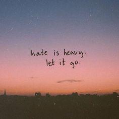Hate is heavy let it go.. via (http://ift.tt/2zQvPBs)