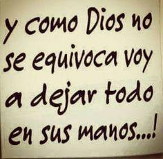Y como Dios no se equivoca voy a dejar todo en sus manos...