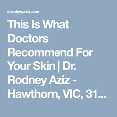 This Is What Doctors Recommend For Your Skin | Dr. Rodney Aziz - Hawthorn, VIC, 3122