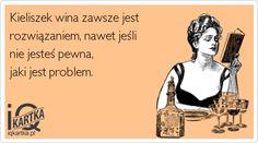 Kieliszek wina zawsze jest rozwiązaniem, nawet jeśli nie jesteś pewna, jaki jest problem. - IQkartka - inteligentna strona humoru