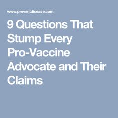 9 Questions That Stump Every Pro-Vaccine Advocate and Their Claims