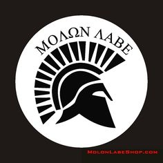"Molon Labe Spartan Helmet Decal The Ancient Greek phrase μολὼν λαβέ (molṑn labé; reconstructed Ancient Greek pronunciation [mo'lɔːn la'be]; Modern Greek pronunciation [moˈlon laˈve]) means ""Come and take them"". It is a classical expression of defiance reportedly spoken by King Leonidas I in response to the Persian army's demand that the Spartans surrender their weapons at the Battle of Thermopylae. It is an exemplary use of a laconic phrase."