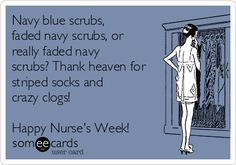 Free and Funny Workplace Ecard: Navy blue scrubs, faded navy scrubs, or really faded navy scrubs? Thank heaven for striped socks and crazy clogs! Create and send your own custom Workplace ecard. Rn Humor, Medical Humor, Nurse Humor, Ecards Humor, Nursing Memes, Funny Nursing, Nursing Quotes, Nursing Career, Navy Blue Scrubs