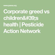 Corporate greed vs children's health | Pesticide Action Network