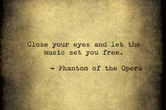 Close your eyes and let the music set you free. - Phantom of the Opera music quote Lyric Quotes, Movie Quotes, Life Quotes, Cello Quotes, Shy Quotes, Daily Quotes, Music Love, Music Is Life, It's Over Now