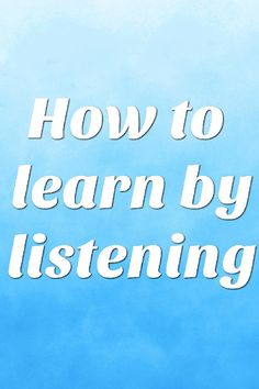 Blog post title image how to learn by listening most of the world talks more then listening to what others think or we tend not to realize that we don't hear words quotes and 6 sayings to inspire