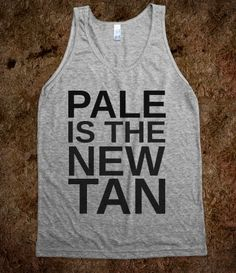 PALE IS THE NEW TAN @Amanda Snelson Manske YEAH!! Embrace the Pale.
