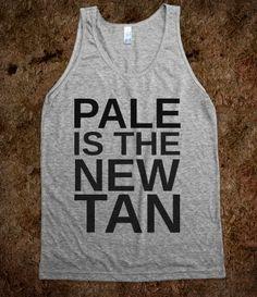 PALE IS THE NEW TAN @Amanda Snelson Manske YEAH!! Embrace the Pale.