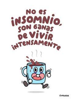 no es insomnio son ganas de vivir intensamente taza vaso de cafe coffe
